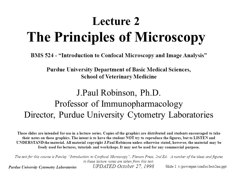 Slide 22 t:/powerpnt/confoc/lect2nu.ppt Purdue University Cytometry Laboratories Microscope Objectives Specimen Coverslip Oil Microscope Objective Stage 60 1.4 NA PlanApo