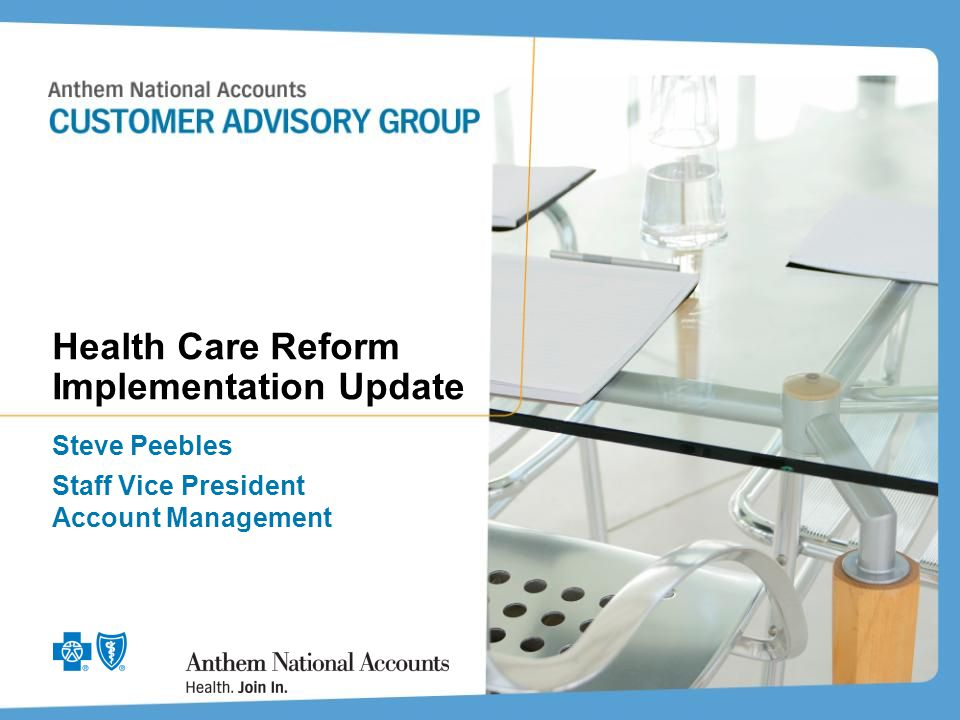 Health Care Reform Implementation Update Steve Peebles Staff Vice President Account Management