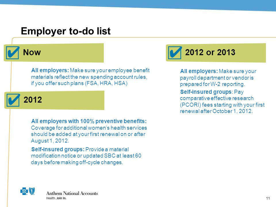 11 Employer to-do list All employers: Make sure your employee benefit materials reflect the new spending account rules, if you offer such plans (FSA,
