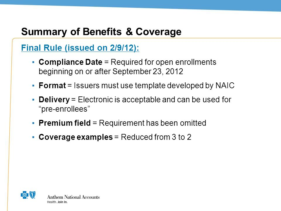 3 Summary of Benefits & Coverage Final Rule (issued on 2/9/12): ▪Compliance Date = Required for open enrollments beginning on or after September 23, 2