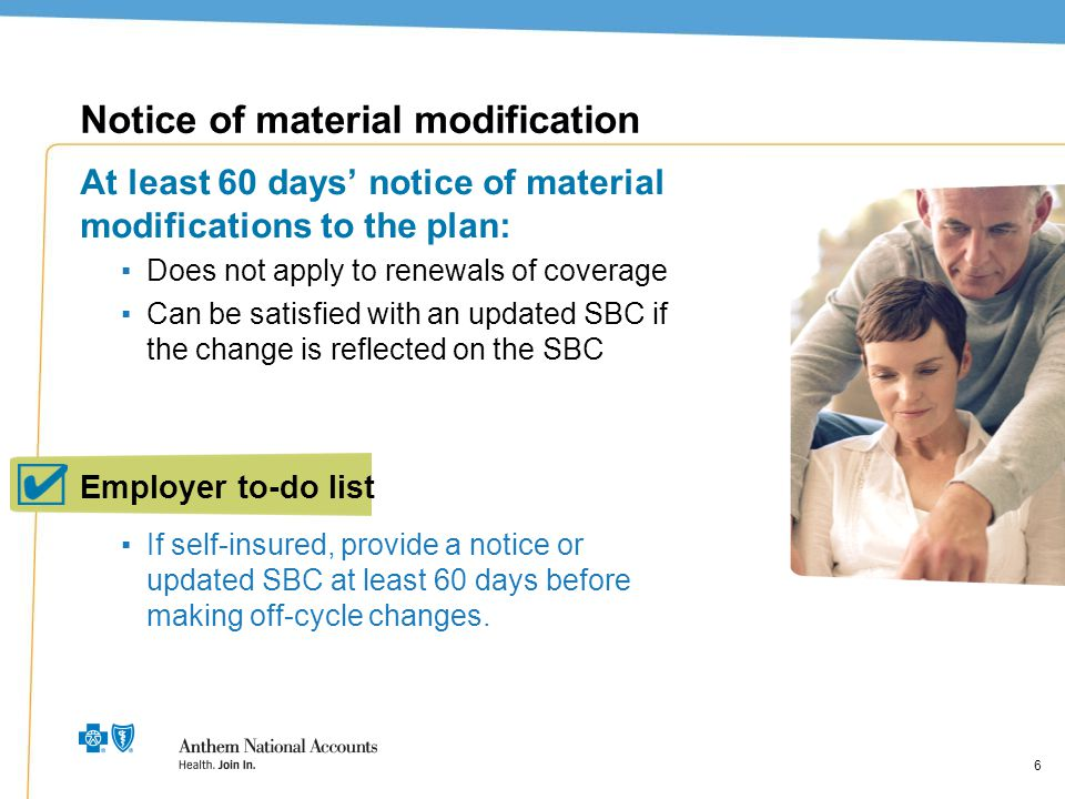 6 Notice of material modification At least 60 days' notice of material modifications to the plan: ▪Does not apply to renewals of coverage ▪Can be sati