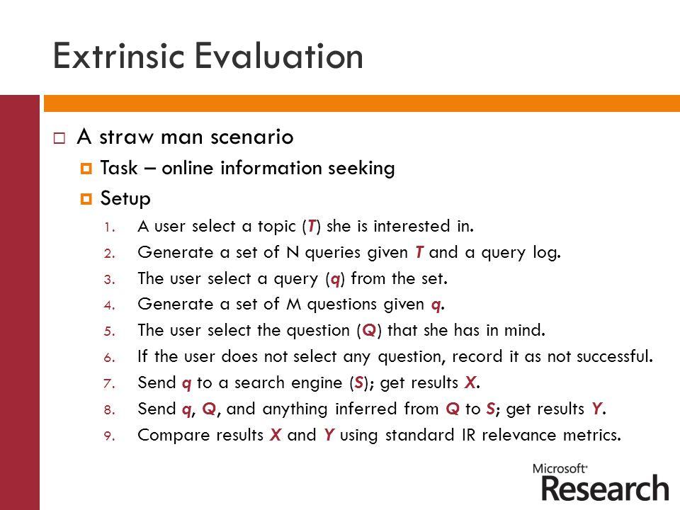 Extrinsic Evaluation  A straw man scenario  Task – online information seeking  Setup 1.