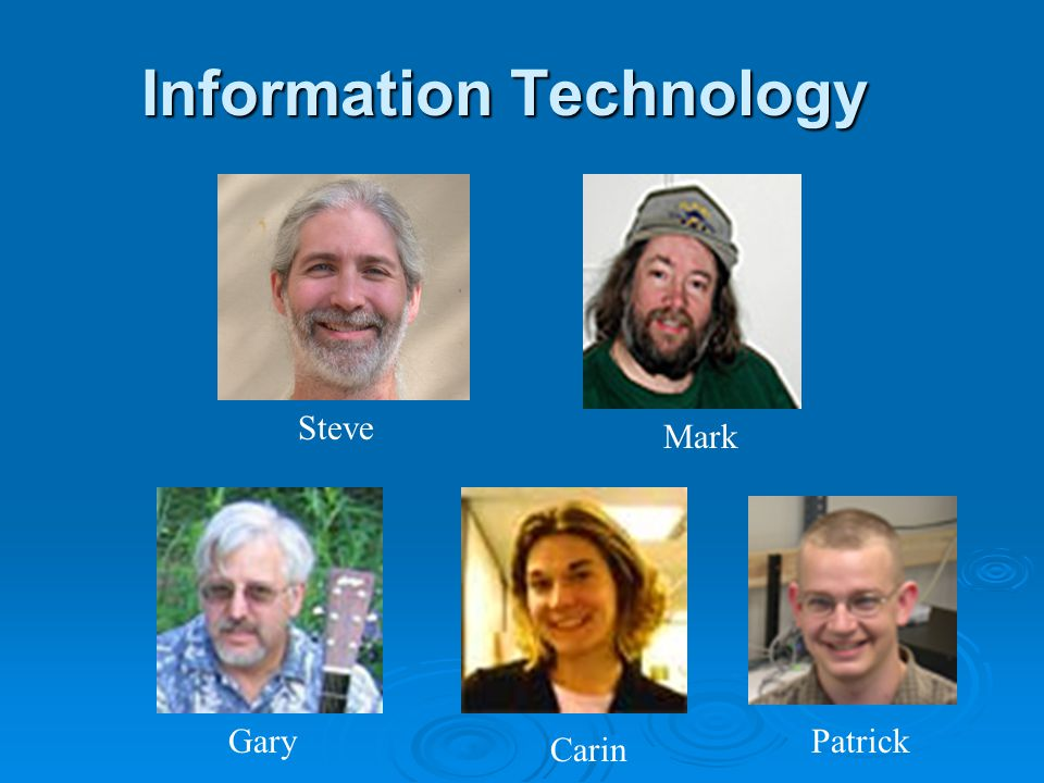 Information Technology Steve Mark Gary Carin Patrick