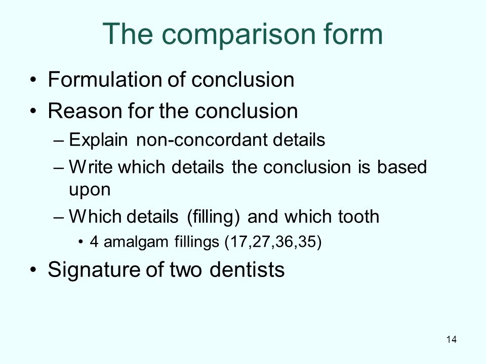 The comparison form Formulation of conclusion Reason for the conclusion –Explain non-concordant details –Write which details the conclusion is based u