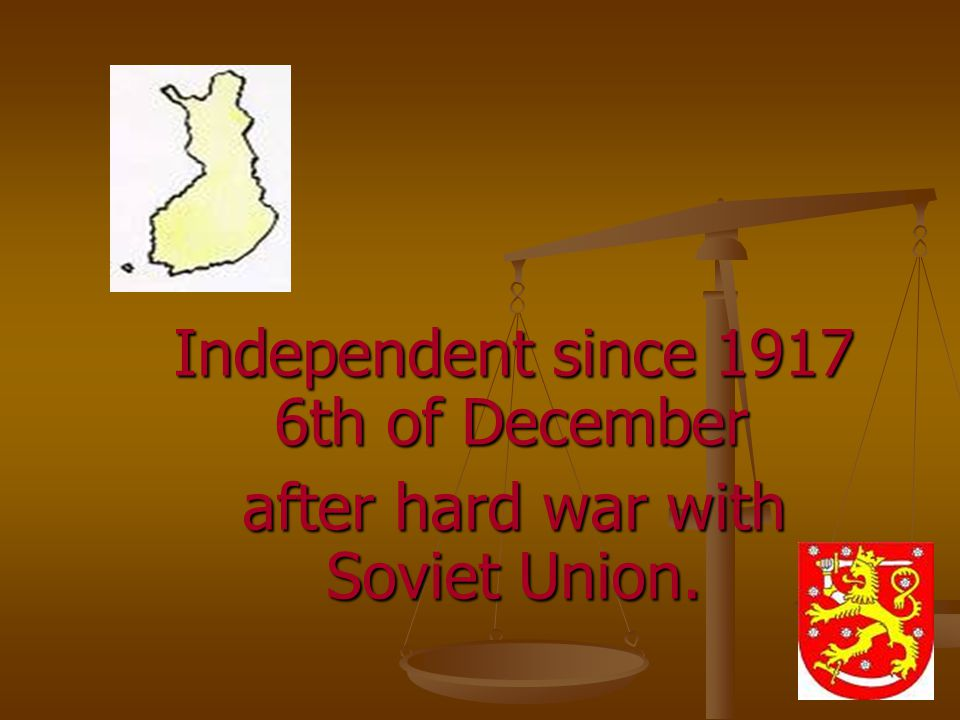 Independent since 1917 6th of December after hard war with Soviet Union.