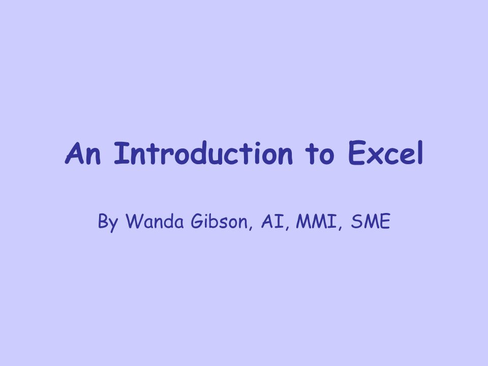 An Introduction to Excel By Wanda Gibson, AI, MMI, SME