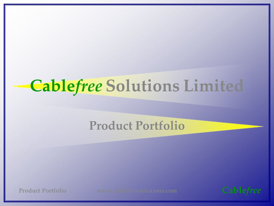 Cable free Cable free Solutions Limited www.cablefreesolutions.comProduct Portfolio