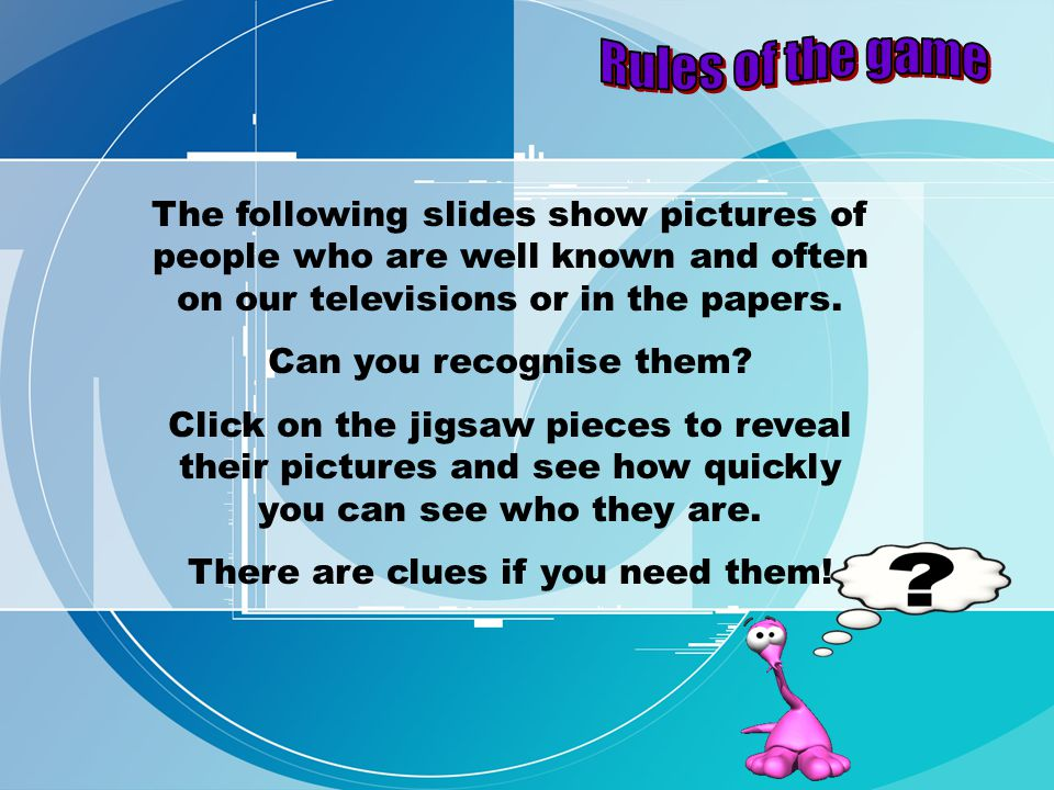 The following slides show pictures of people who are well known and often on our televisions or in the papers.