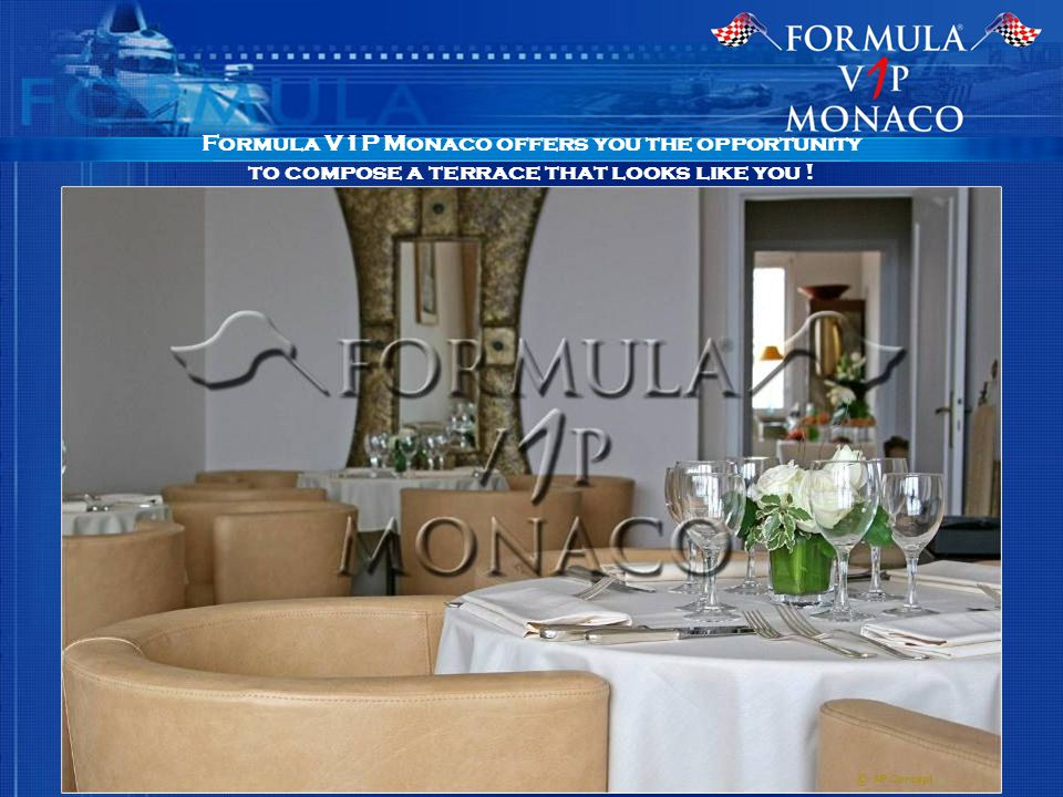 Formula V1P Monaco offers you the opportunity to compose a terrace that looks like you .