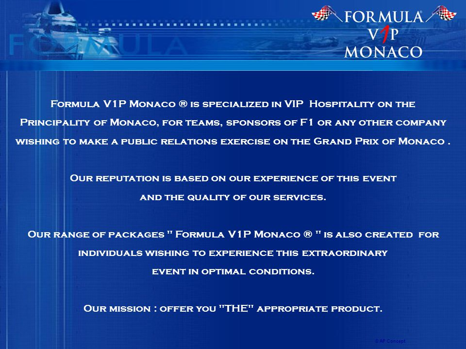 Formula V1P Monaco ® is specialized in VIP Hospitality on the Principality of Monaco, for teams, sponsors of F1 or any other company wishing to make a public relations exercise on the Grand Prix of Monaco.