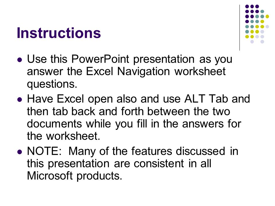 Instructions Use this PowerPoint presentation as you answer the Excel Navigation worksheet questions.