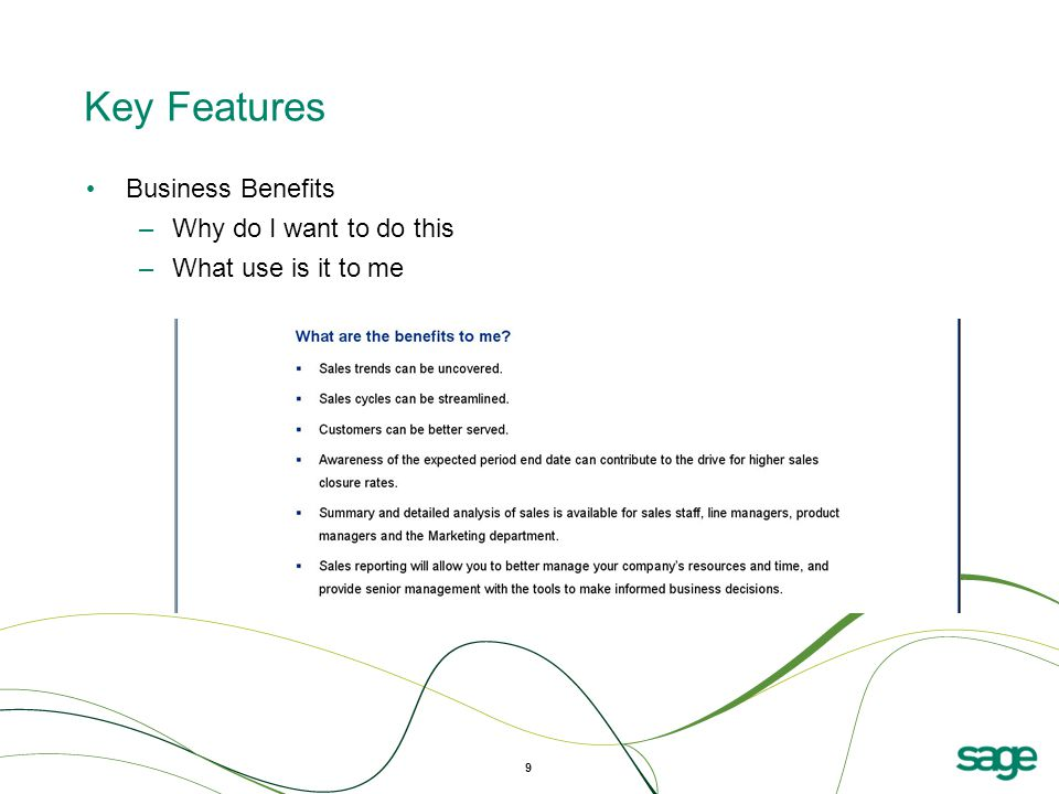 9 Key Features Business Benefits –Why do I want to do this –What use is it to me