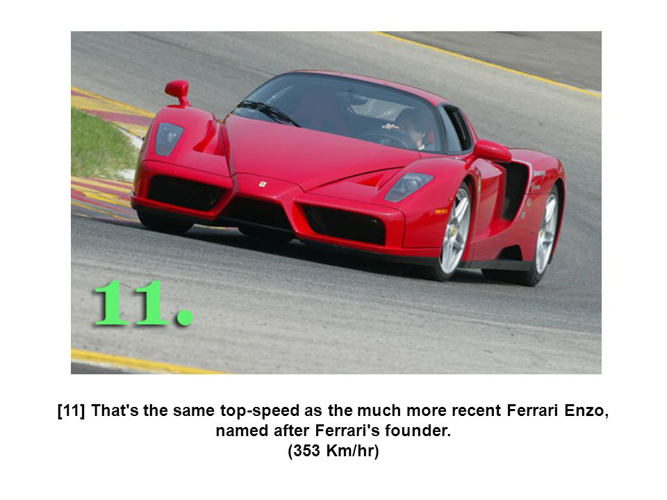 [11] That s the same top-speed as the much more recent Ferrari Enzo, named after Ferrari s founder.
