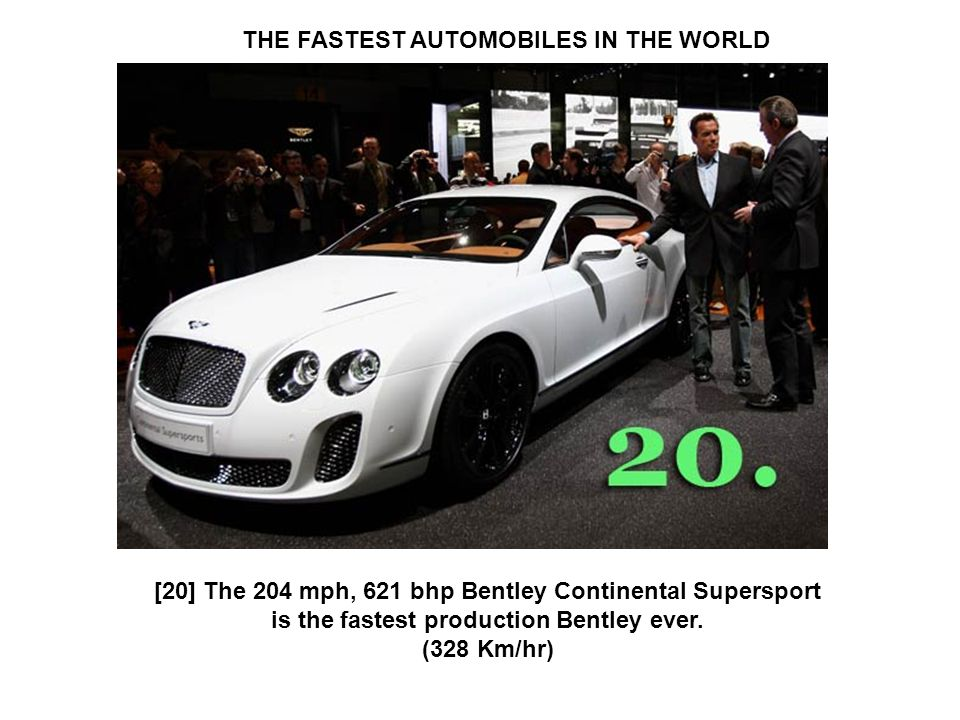 THE FASTEST AUTOMOBILES IN THE WORLD [20] The 204 mph, 621 bhp Bentley Continental Supersport is the fastest production Bentley ever.