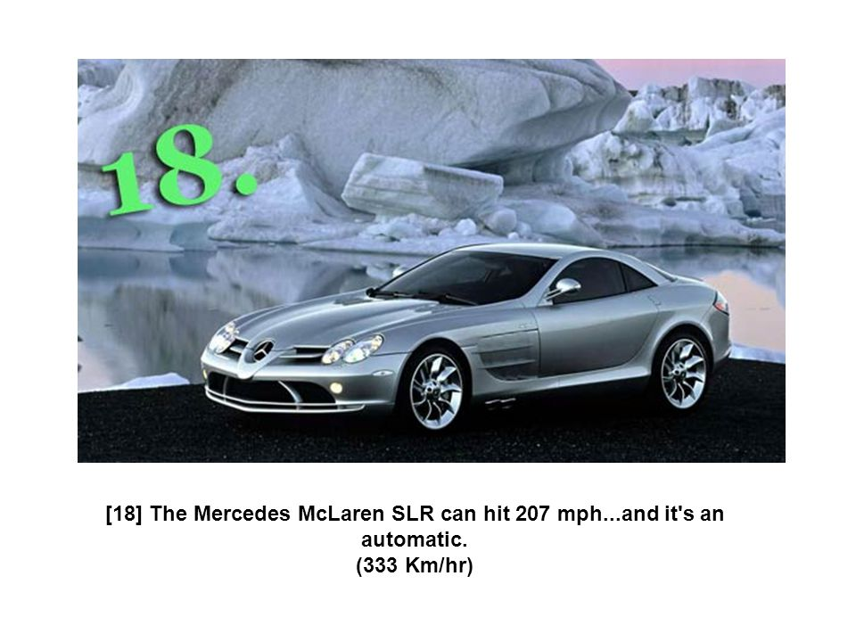 [18] The Mercedes McLaren SLR can hit 207 mph...and it's an automatic. (333 Km/hr)