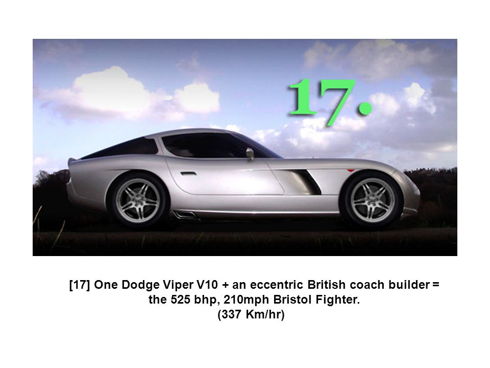 [17] One Dodge Viper V10 + an eccentric British coach builder = the 525 bhp, 210mph Bristol Fighter.