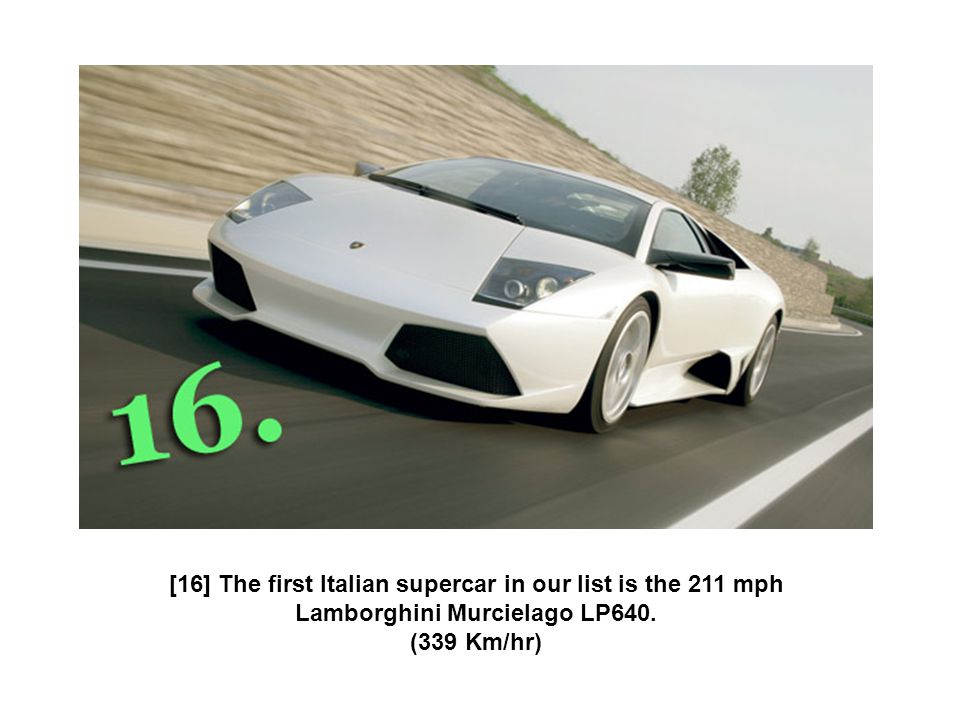 [16] The first Italian supercar in our list is the 211 mph Lamborghini Murcielago LP640.
