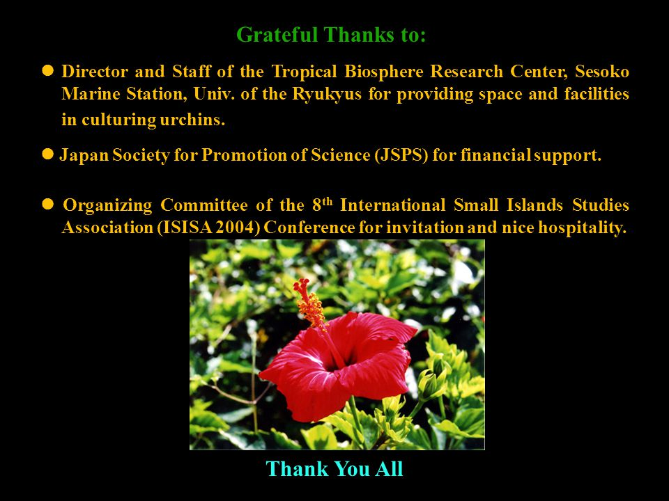 Grateful Thanks to: Director and Staff of the Tropical Biosphere Research Center, Sesoko Marine Station, Univ.