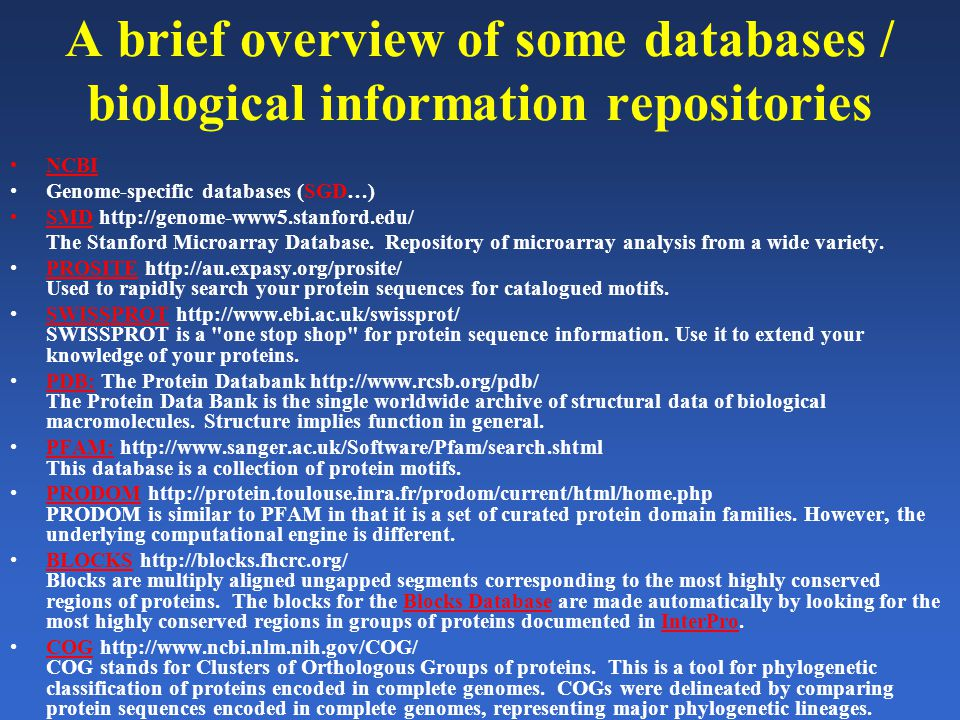 A brief overview of some databases / biological information repositories NCBI Genome-specific databases (SGD…) SMD http://genome-www5.stanford.edu/ Th