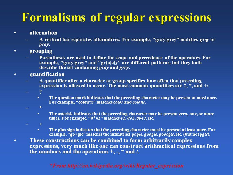 Formalisms of regular expressions alternation –A vertical bar separates alternatives.