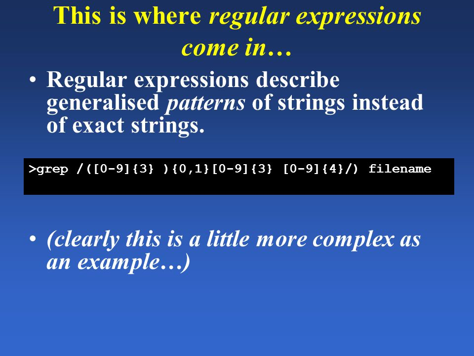 This is where regular expressions come in… Regular expressions describe generalised patterns of strings instead of exact strings.