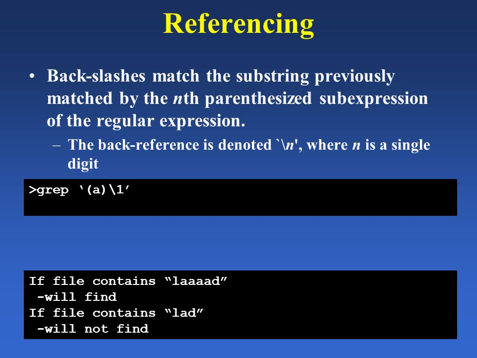 Referencing Back-slashes match the substring previously matched by the nth parenthesized subexpression of the regular expression. –The back-reference