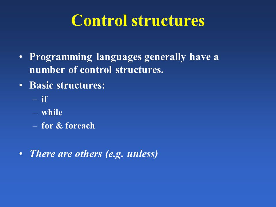 Control structures Programming languages generally have a number of control structures.
