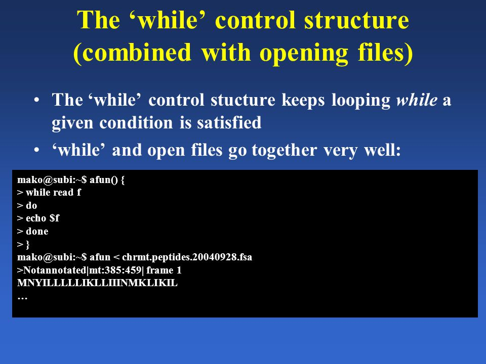 The 'while' control structure (combined with opening files) The 'while' control stucture keeps looping while a given condition is satisfied 'while' an