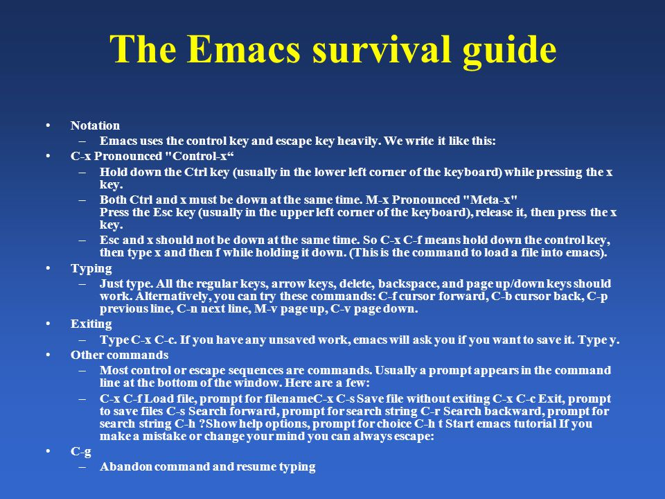 The Emacs survival guide Notation –Emacs uses the control key and escape key heavily. We write it like this: C-x Pronounced
