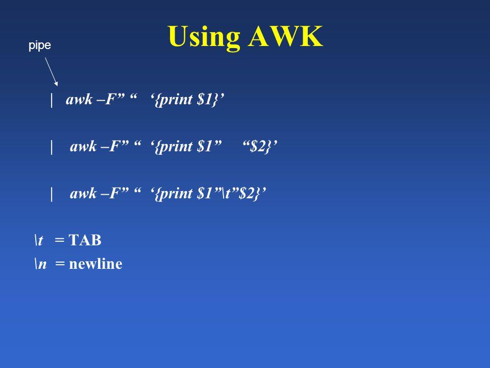Using AWK | awk –F '{print $1}' | awk –F '{print $1 $2}' | awk –F '{print $1 \t $2}' \t = TAB \n = newline pipe