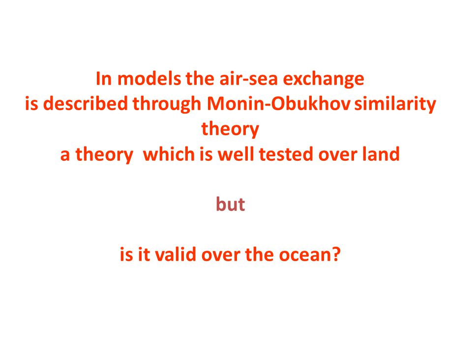 In models the air-sea exchange is described through Monin-Obukhov similarity theory a theory which is well tested over land but is it valid over the ocean