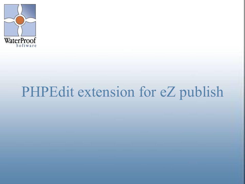 Regional Partner Meeting April 27th 2006 1 PHPEdit extension for eZ publish