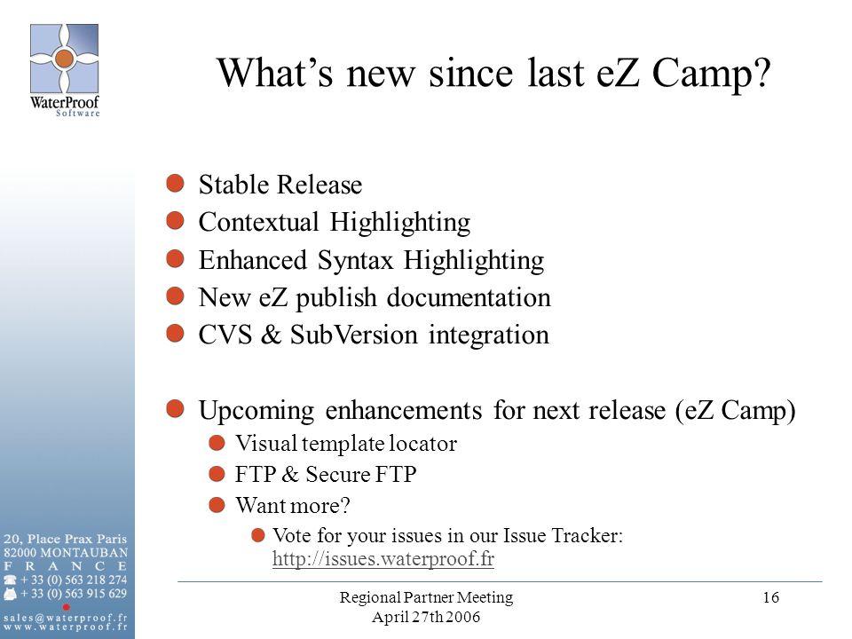 Regional Partner Meeting April 27th 2006 16 Stable Release Contextual Highlighting Enhanced Syntax Highlighting New eZ publish documentation CVS & Sub