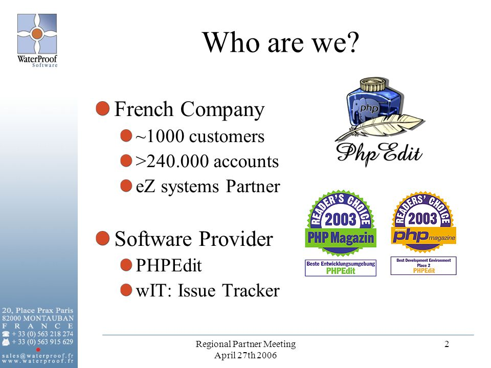 Regional Partner Meeting April 27th 2006 2 Who are we? French Company ~1000 customers >240.000 accounts eZ systems Partner Software Provider PHPEdit w