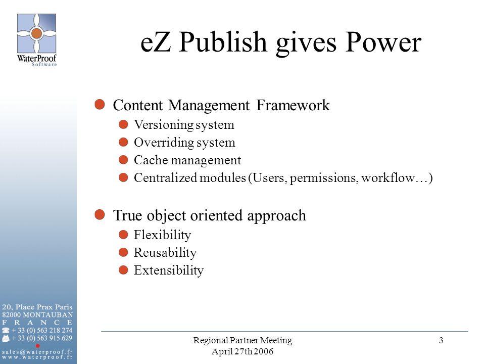 Regional Partner Meeting April 27th 2006 3 Content Management Framework Versioning system Overriding system Cache management Centralized modules (User