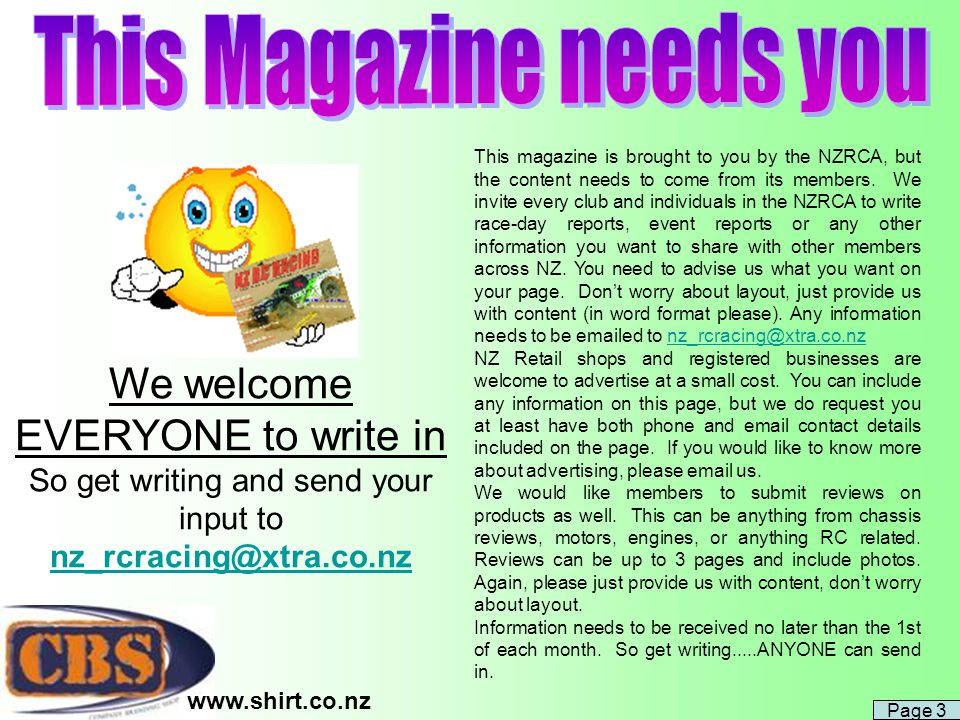 This magazine is brought to you by the NZRCA, but the content needs to come from its members. We invite every club and individuals in the NZRCA to wri