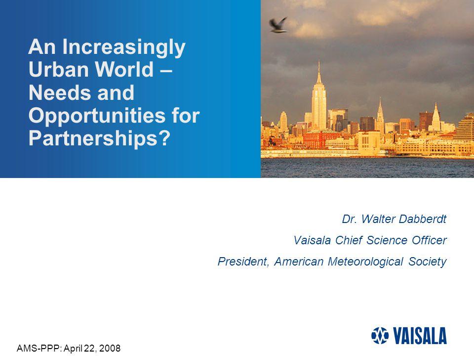 ©Vaisala | 04-22-2008 | Dabberdt- AMS PPP Forum | Page 2 The Quadruple Convergence Population Growth Urbanization Climate Change Coastal Vulnerabilities A Perfect Storm.