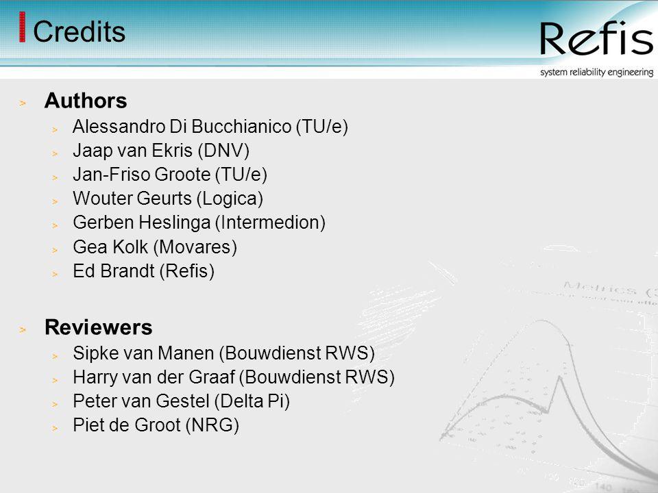 Credits Authors Alessandro Di Bucchianico (TU/e) Jaap van Ekris (DNV) Jan-Friso Groote (TU/e) Wouter Geurts (Logica) Gerben Heslinga (Intermedion) Gea Kolk (Movares) Ed Brandt (Refis) Reviewers Sipke van Manen (Bouwdienst RWS) Harry van der Graaf (Bouwdienst RWS) Peter van Gestel (Delta Pi) Piet de Groot (NRG)