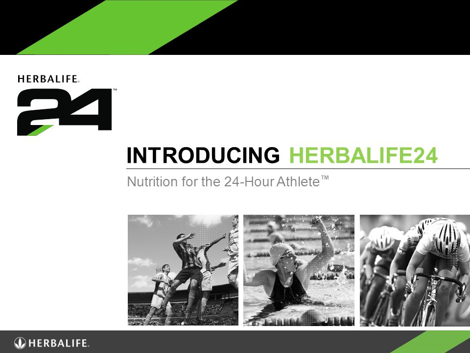 INTRODUCING HERBALIFE24 Nutrition for the 24-Hour Athlete ™