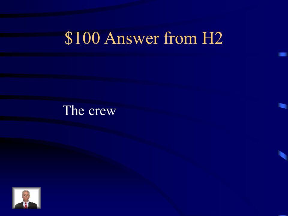 $100 Question from H2 Cómo se dice la tripulación en Inglés