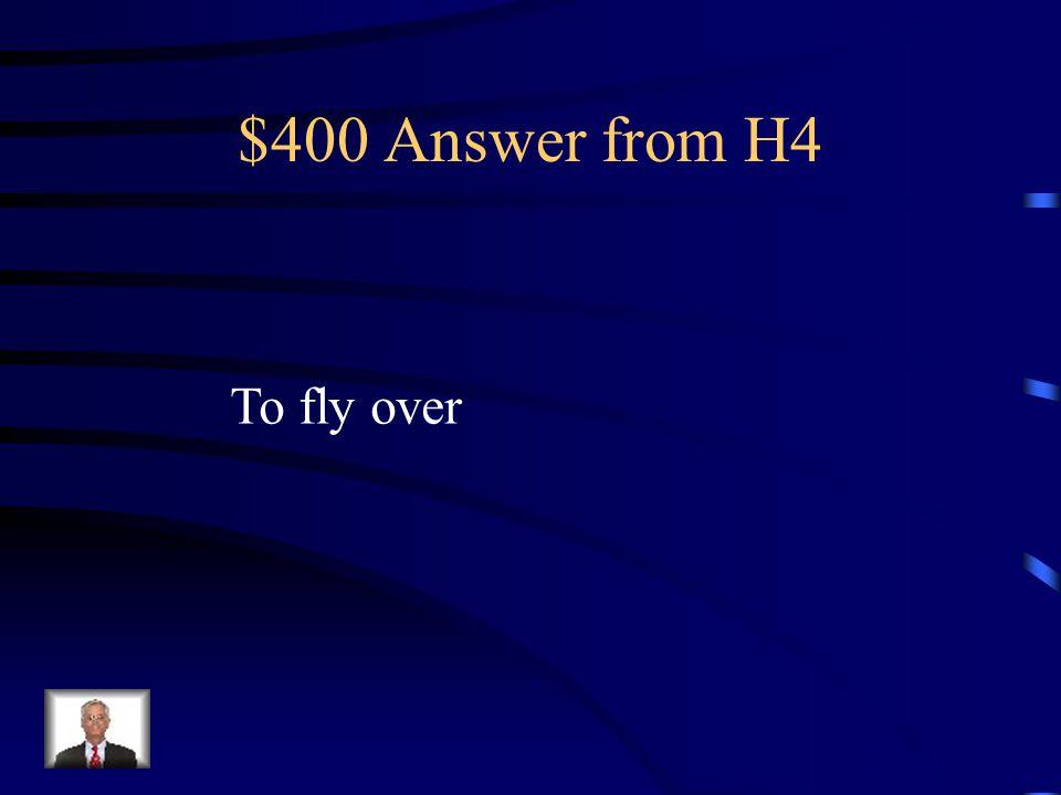 $400 Question from H4 Cómo se dice sobrevolar en Inglés