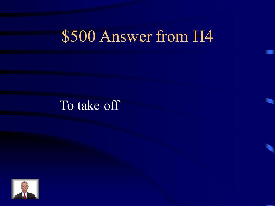 $500 Question from H4 Cómo se dice despegar en Inglés