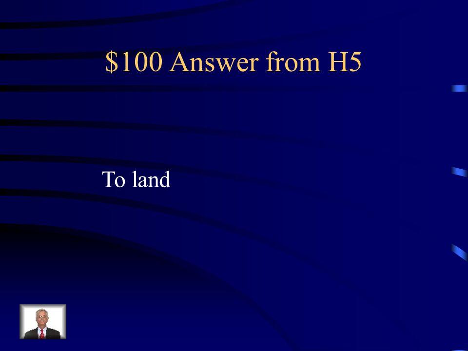 $100 Question from H5 Cómo se dice aterrizar en Inglés