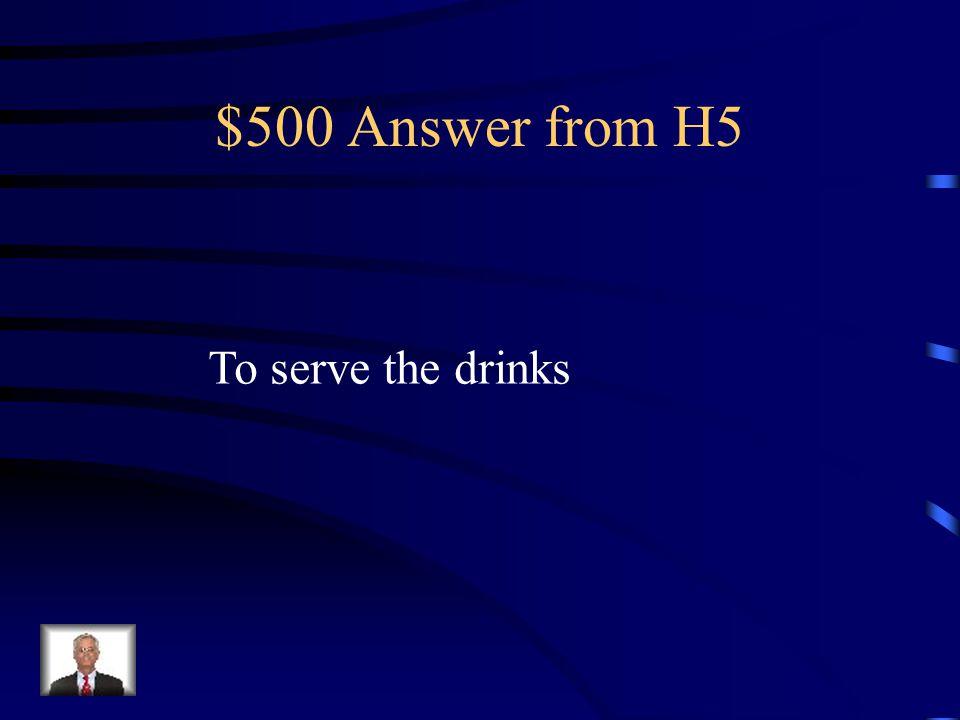 $500 Question from H5 Cómo se dice servir bebidas en Inglés