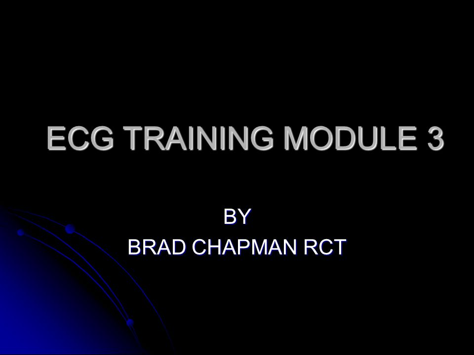ECG TRAINING MODULE 3 BY BRAD CHAPMAN RCT