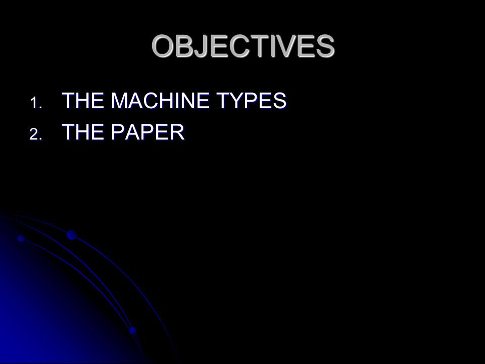 OBJECTIVES 1. THE MACHINE TYPES 2. THE PAPER
