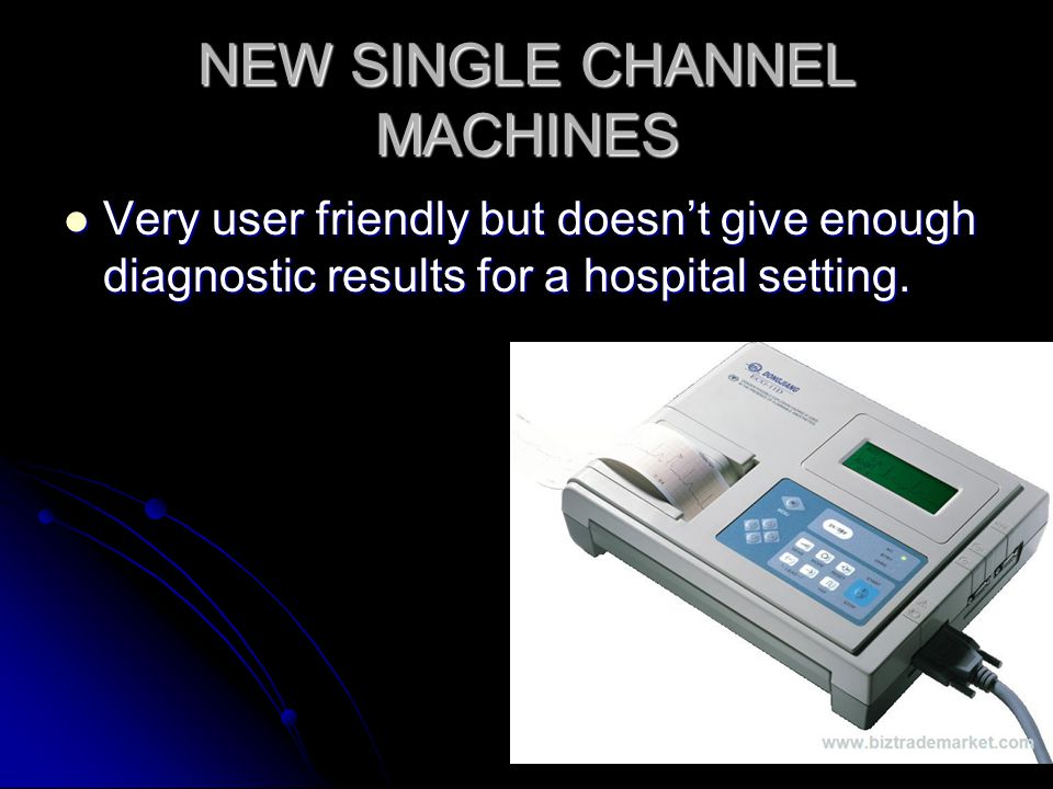 NEW SINGLE CHANNEL MACHINES Very user friendly but doesn't give enough diagnostic results for a hospital setting. Very user friendly but doesn't give