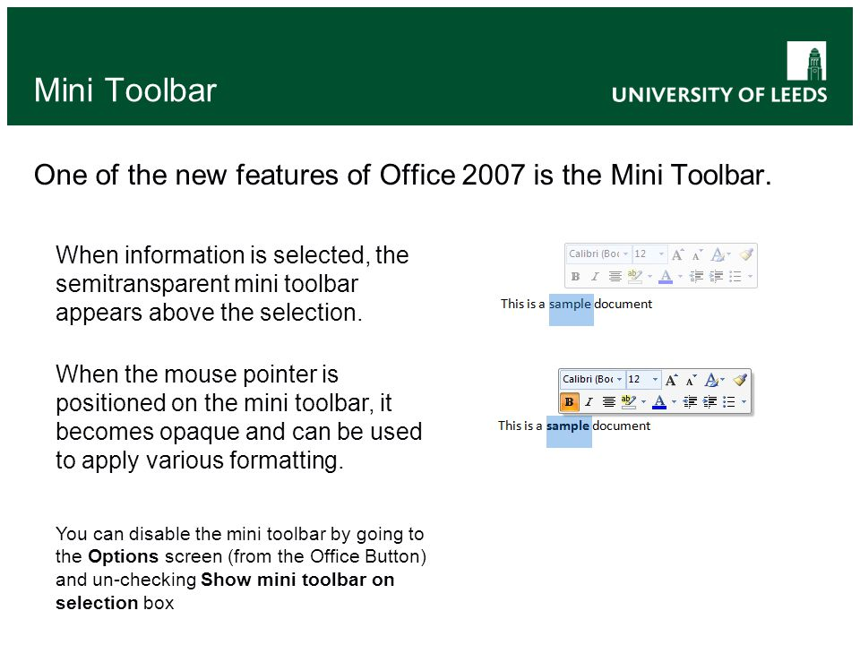 Mini Toolbar One of the new features of Office 2007 is the Mini Toolbar. When the mouse pointer is positioned on the mini toolbar, it becomes opaque a