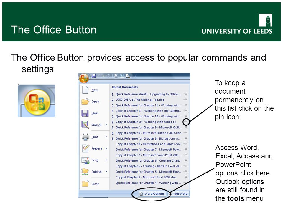 The Office Button The Office Button provides access to popular commands and settings Access Word, Excel, Access and PowerPoint options click here. Out