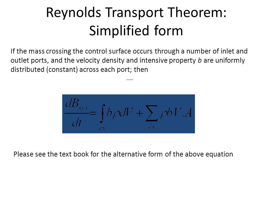 Reynolds Transport Theorem: Simplified form If the mass crossing the control surface occurs through a number of inlet and outlet ports, and the veloci